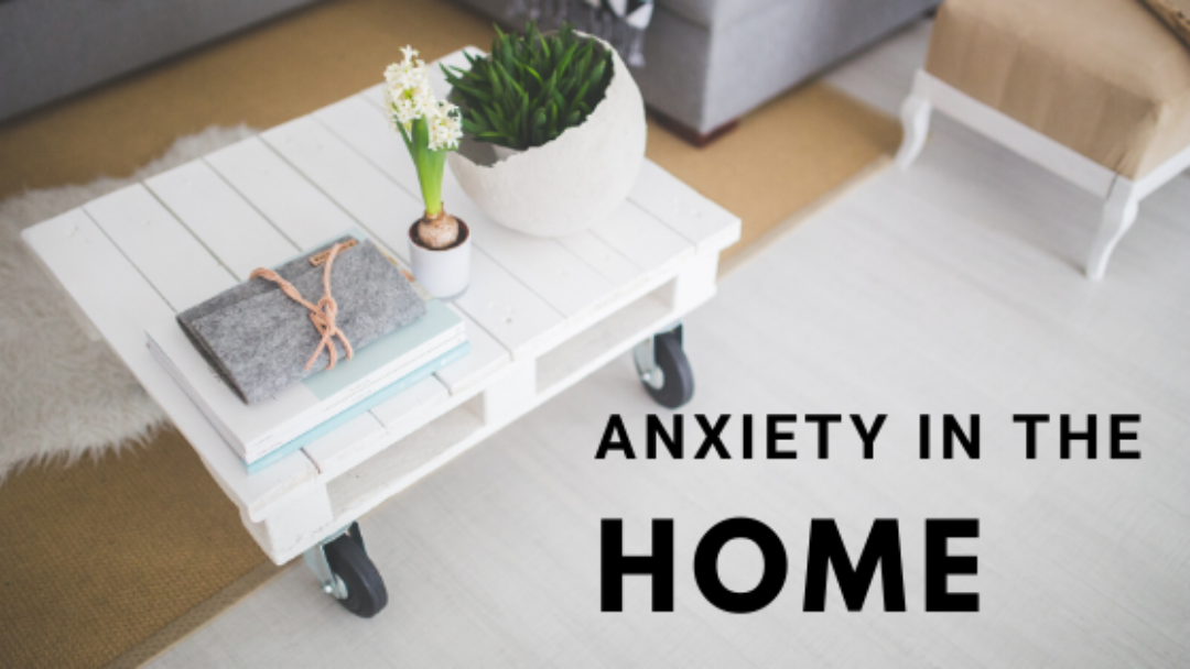 Anxiety in the Home