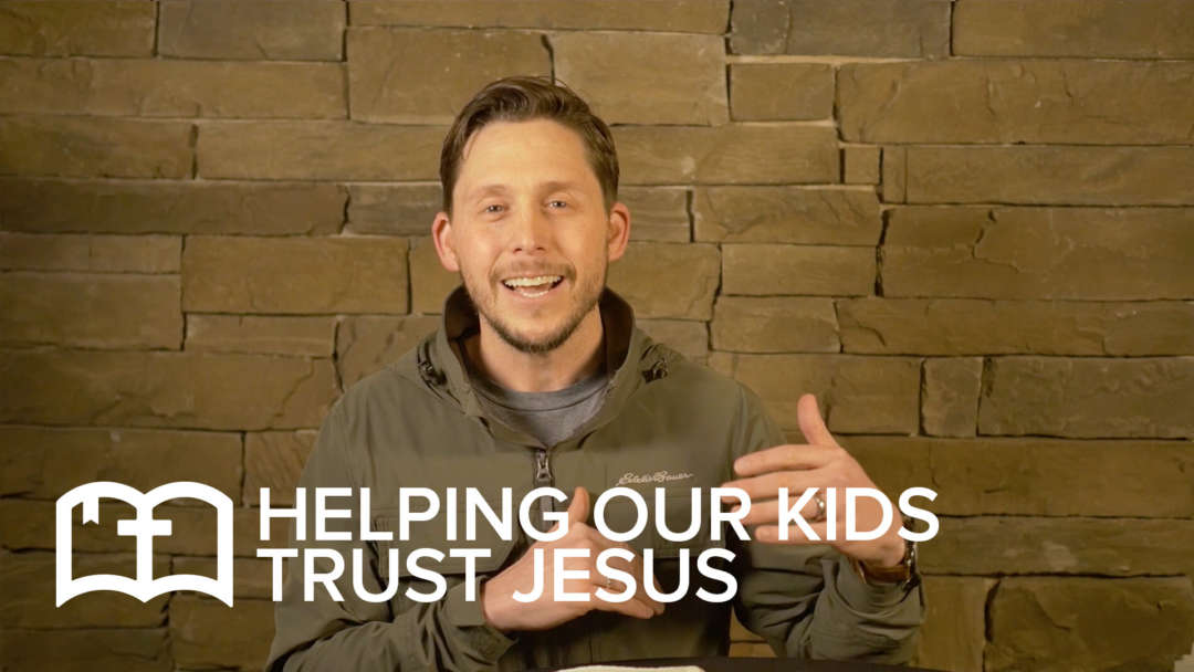 Table Talk: Helping Our Kids Trust Jesus