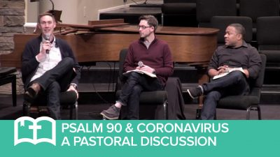 Psalm 90 & Coronavirus: A Pastoral Discussion