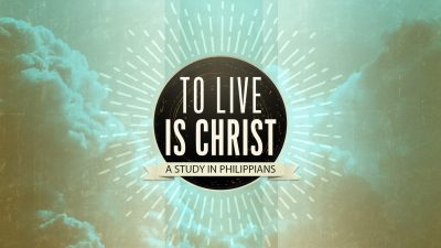 To Live Is Christ: A Study in Philippians